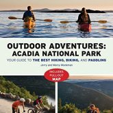 Outdoor Adventures: Acadia National Park (Guide Book) - A National Outdoor Book Award Winner